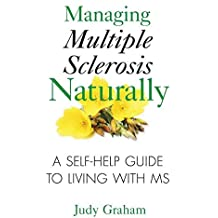 [Managing Multiple Sclerosis Naturally: A Self Help Guide to Living with MS] (By: Judy Graham) [published: July, 2010]