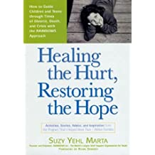 Healing the Hurt, Restoring the Hope: How to Guide Children and Teens Through Times of Divorce, Death, and Crisis with the RAINBOWS Approach