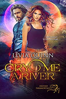 Cry Me a River: A paranormal romance saga (Destiny Paramortals Book 2) by [Quinn, Livia]