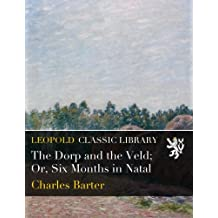 The Dorp and the Veld; Or, Six Months in Natal