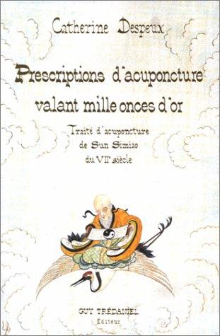 Prescriptions d'acuponcture valant mille onces d'or : Traité d'acuponcture de Sun Simiao du viie siècle par Catherine Despeux