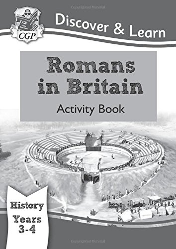 KS2 Discover & Learn: History - Romans in Britain Activity book, Year 3 & 4 (for the New Curriculum): Year 3 & 4 (CGP KS2 History)
