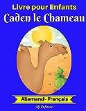 Livre pour Enfants : Caden le Chameau (Allemand-Français) (Allemand-Français Livre Bilingue pour Enfants, Band 2)