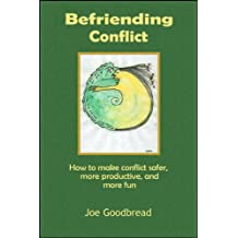 Befriending Conflict: How to make conflict safer, more productive, and more fun (English Edition)