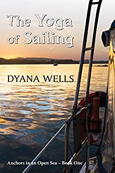 The Yoga of Sailing (Anchors in an Open Sea Book 1) (English Edition) di [Wells, Dyana]