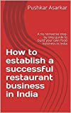 #10: How to establish a successful restaurant business in India: A no nonsense step-by-step guide to build your own food business in India