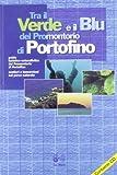 Tra il verde e il blu del promontorio di Portofino. Guida turistico-naturalistica del promontorio di Portofino