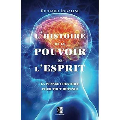 L'Histoire et le Pouvoir de l'Esprit: La pensée créatrice pour tout obtenir