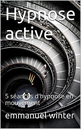 Hypnose active: 5 séances d'hypnose en mouvement par Emmanuel Winter