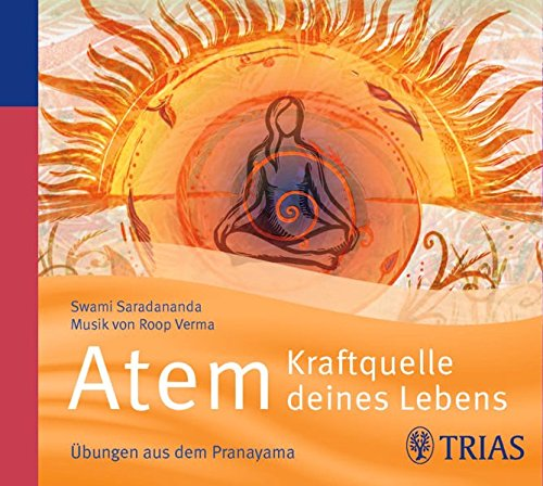 Atem - Kraftquelle deines Lebens: Übungen aus dem Pranayama (Hörbuch Gesundheit)