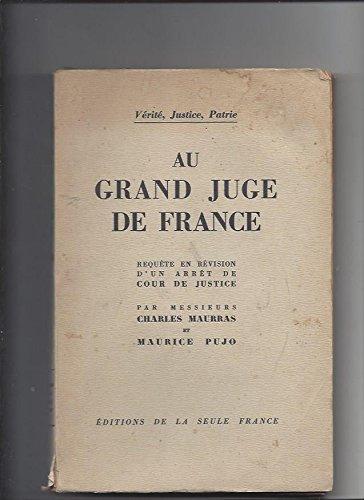 Au grand juge de France. requête en révision d'un arrêt de cour de justice. par Charles pujo , Maurice. Maurras