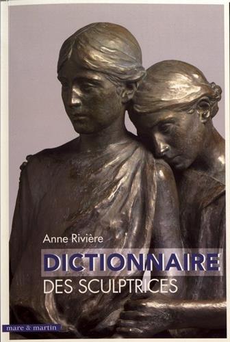Dictionnaire des sculptrices en France par Anne Rivière