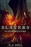 Slayers: Playing with Fire by C.J. Hill