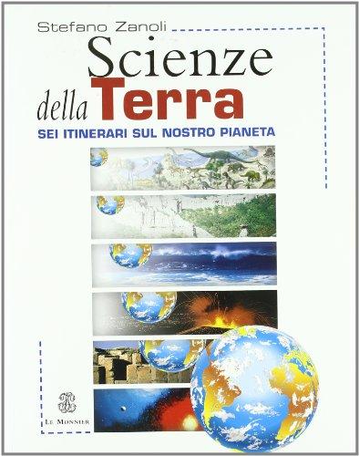 Scienze della terra. Sei itinerari sul nostro pianeta. Per le Scuole superiori