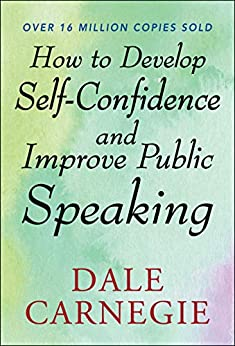 How to Develop Self Confidence and Improve Public Speaking by [Carnegie, Dale]