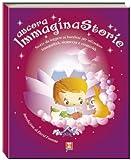 Ancora, immaginastorie. Storie da leggere ai bambini per infondere serenità, sicurezza e...
