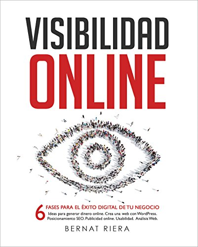 Visibilidad Online - Marketing Digital 4.0 - Crear Web con WordPress, Posicionamiento SEO, Google Analytics, Anuncios Adwords, Facebook y Usabilidad: Estrategia ... y Emprendedores en 2017 por Bernat Riera