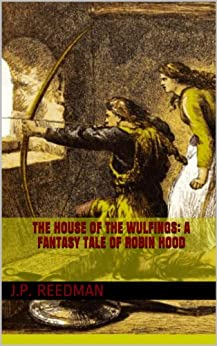 THE HOUSE OF THE WULFINGS: A FANTASY TALE OF ROBIN HOOD by [Reedman, J.P.]