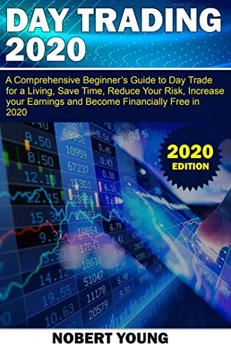DAY TRADING 2020: A Comprehensive Beginner's Guide to Day Trade for a Living, Save Time, Reduce Your Risk, Increase Your Earnings and Become Financially Free in 2020 (English Edition)