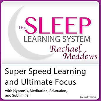 Super Speed Learning and Ultimate Focus: Hypnosis, Meditation and