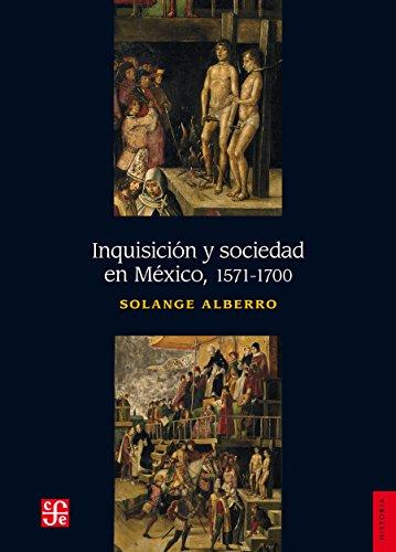 Inquisición y sociedad en México, 1571-1700 (Historia) por Solange Alberro