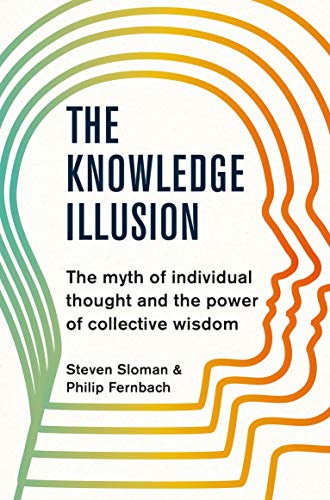The Knowledge Illusion: The myth of individual thought and the power of collective wisdom por Steven Sloman