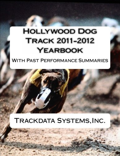 Hollywood Dog Track 2011-2012 Yearbook: With Past Performance Summaries