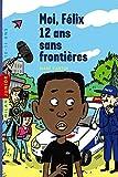 """Afficher """"Moi, Félix n° 3 Moi, Félix 12 ans sans frontières"""""""