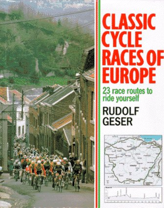 Classic Cycle Races of Europe: 23 Race Routes to Ride Yourself (Cycling)