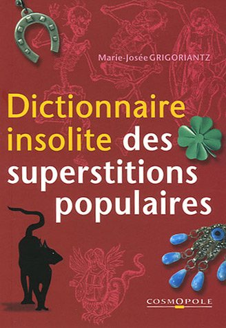 Dictionnaire insolite des superstitions populaires par Marie-Josée Grigoriantz