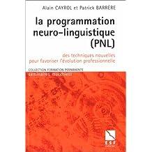 La programmation neuro-linguistique, PNL : Des techniques nouvelles pour favoriser l'évolution professionnelle