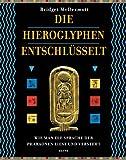 Die Hieroglyphen entschlüsselt: Wie man die Sprache der Pharaonen liest und versteht - Bridget McDermott