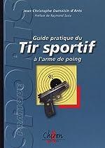 Guide pratique du tir sportif à l'arme de poing de Jean-Christophe Damaisin d'Arès