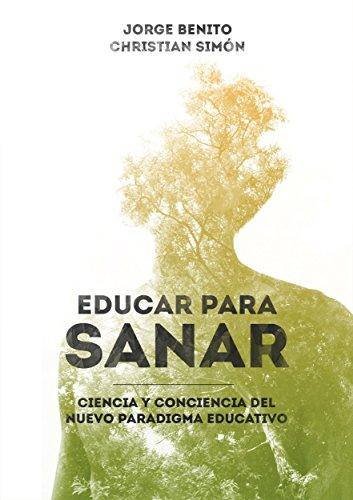Educar para Sanar: Ciencia y Conciencia del Nuevo Paradigma Educativo por Jorge Benito