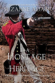 A Hostage to Heritage: A Michael Stoddard American Revolution Mystery (Michael Stoddard American Revolution Mysteries Book 3) by [Adair, Suzanne]