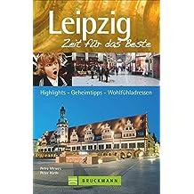 Leipzig – Zeit für das Beste: Highlights – Geheimtipps – Wohlfühladressen