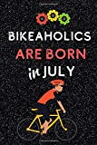 Bikeaholics are Born in July: This fun Notebook / Journal is a laugh out loud gift for the cyclist enthusiast in your life / middle aged man in Lycra!