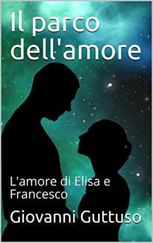 Il parco dell'amore: L'amore di Elisa e Francesco (Italian Edition) - Amore Elisa