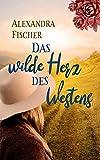 Das wilde Herz des Westens: Historischer Roman