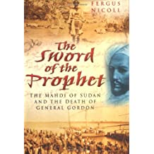 Sword of the Prophet: The Mahdi of Sudan and the Death of General Gordon