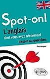 Spot-on ! : l'anglais dont vous avez réellement besoin au quotidien / Pascal Jacquelin,... | Jacquelin, Pascal. auteur
