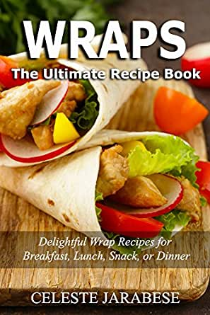 Wrap recipes the ultimate wrap recipe book delightful wrap enter your mobile number or email address below and well send you a link to download the free kindle app then you can start reading kindle books on your forumfinder Image collections