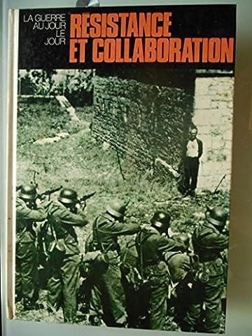 Résistance et collaboration : Pour ou contre l'occupation nazie (La Guerre au jour le jour)