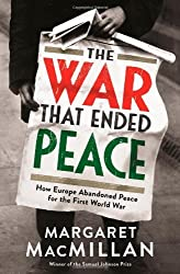 The War that Ended Peace: How Europe abandoned peace for the First World War by Professor Margaret MacMillan (2013-10-17)