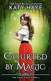 Courted by Magic: A sweet, historical fantasy romance (The Four Kings Book 6) by [Haye, Katy]