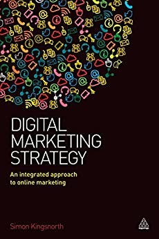 Digital Marketing Strategy: An Integrated Approach to Online Marketing (English Edition) de [Kingsnorth, Simon]