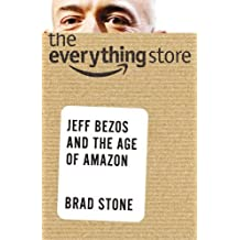 The Everything Store: Jeff Bezos and the Age of Amazon by Stone, Brad (2013) Hardcover