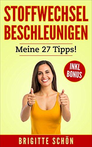 Stoffwechsel beschleunigen. Meine 27 Tipps! Bonus: Wie Sie ihr Bauchfett loswerden!: Abnehmen und schlank werden, zusätzlich Fett verbrennen ohne Zucker. (Endlich zuckerfrei 1) -