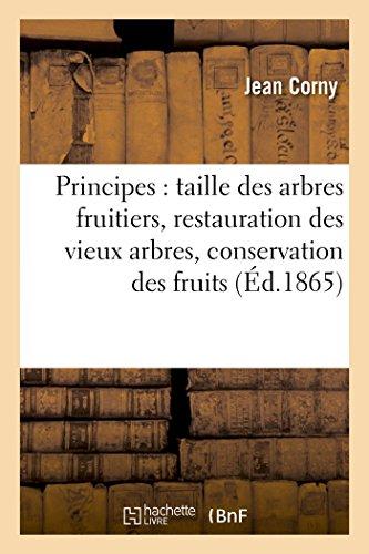 Principes de la taille des arbres fruitiers, suivis de la restauration des vieux arbres,: de la conservation des fruits