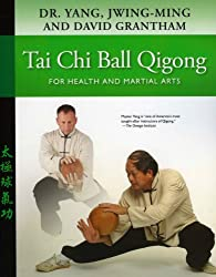 Tai Chi Ball Qigong: For Health and Martial Arts
